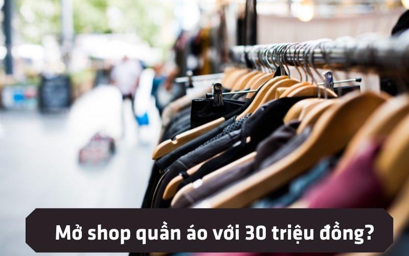 , Hướng Dẫn Mở Shop Quần Áo Chỉ Với 30 Triệu Đồng